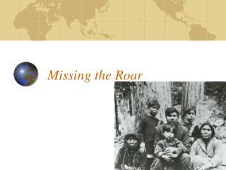 Missing the Roar