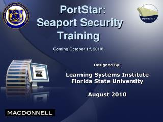 PortStar:        Seaport Security        Training                  Coming October 1st, 2010