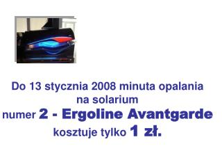 Do 13 stycznia2008 minuta opalania  na solarium  numer 2 - Ergoline Avantgarde