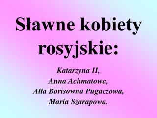 Sławne kobiety rosyjskie: