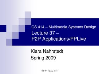 CS 414 � Multimedia Systems Design Lecture 37 �  P2P Applications/PPLive