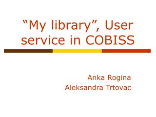 """My library"", User service in COBISS"