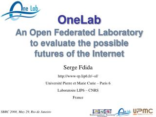 OneLab An Open Federated Laboratory to evaluate the possible futures of the Internet