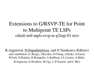 Extensions to G/RSVP-TE for Point to Multipoint TE LSPs <draft-ietf-mpls-rsvp-te-p2mp-01.txt>