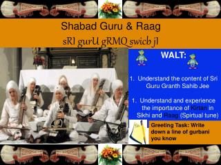 WALT: Understand  the content of Sri Guru  Granth  Sahib  Jee