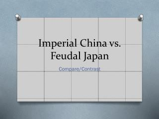 Imperial China vs. Feudal Japan
