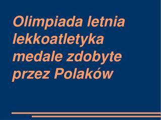 Olimpiada letnia lekkoatletyka medale zdobyte przez Polak�w