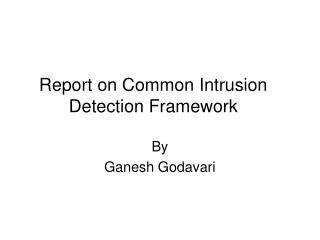 Report on Common Intrusion Detection Framework
