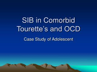 SIB in Comorbid Tourette s and OCD