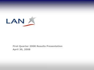 First Quarter 2008 Results Presentation April 30, 2008