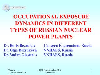 OCCUPATIONAL EXP O SURE DYNAMICS IN D I FFERENT TYPES OF RUSSIAN NUCLEAR POWER  PLANTS
