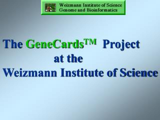 The  GeneCards TM Project                   at the  Weizmann Institute of Science