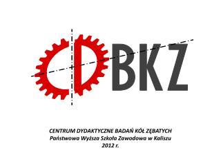 CENTRUM DYDAKTYCZNE BADAŃ KÓŁ ZĘBATYCH Państwowa Wyższa Szkoła Zawodowa w Kaliszu 2012 r.