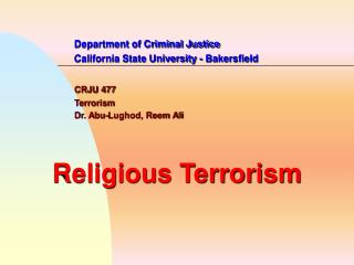 Department of Criminal Justice 		California State University - Bakersfield CRJU 477 		Terrorism