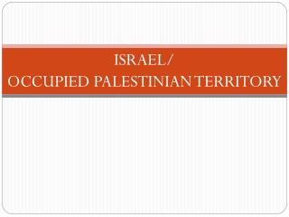 ISRAEL/ OCCUPIED PALESTINIAN TERRITORY