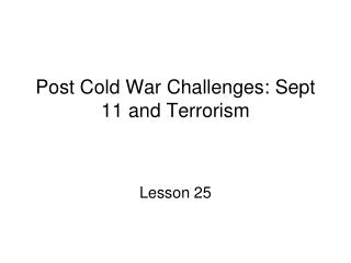 Post Cold War Challenges: Sept 11 and Terrorism