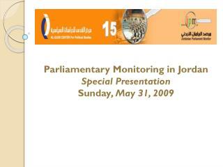Parliamentary Monitoring in Jordan Special Presentation  Sunday , May 31, 2009