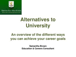Alternatives to University An overview of the different ways you can achieve your career goals