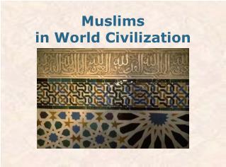 Muslims  in World Civilization