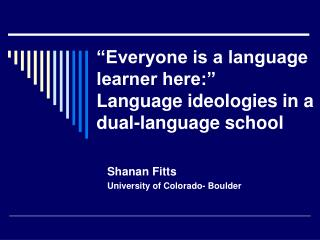 """Everyone is a language learner here:""  Language ideologies in a  dual-language school"