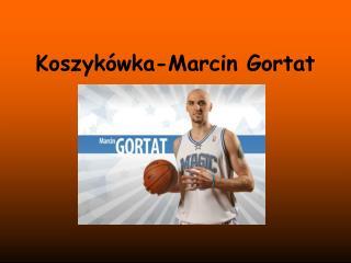 Koszykówka-Marcin Gortat