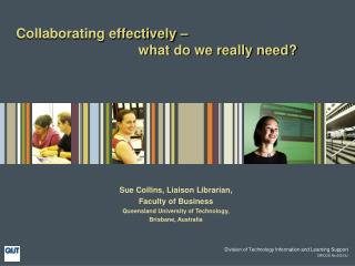 Collaborating effectively �                                  what do we really need?