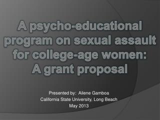 Presented by:  Ailene Gamboa California State University, Long Beach May 2013