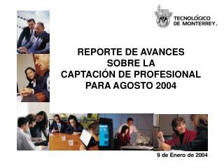 REPORTE DE AVANCES  SOBRE LA  CAPTACIÓN DE PROFESIONAL PARA AGOSTO 2004