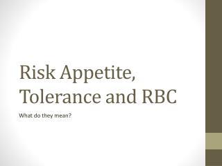 Risk Appetite, Tolerance and RBC
