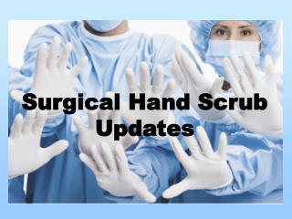 Surgical Hand Scrub Updates