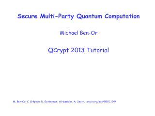 Secure Multi-Party Quantum Computation Michael Ben-Or QCrypt 2013 Tutorial