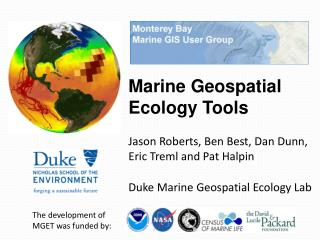 Marine Geospatial Ecology Tools Jason Roberts, Ben Best, Dan Dunn, Eric Treml and Pat  Halpin