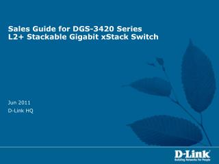 Sales Guide for DGS-3420 Series L2+ Stackable Gigabit xStack Switch