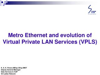 Metro Ethernet and evolution of  Virtual Private LAN Services (VPLS)