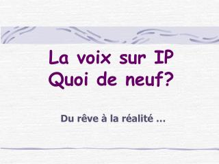 La voix sur IP Quoi de neuf?