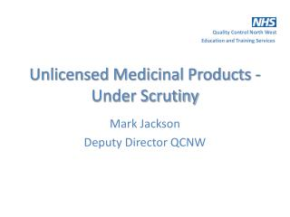 Unlicensed Medicinal Products - Under Scrutiny