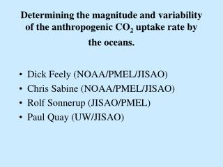 Determining the magnitude and variability of the anthropogenic CO 2  uptake rate by the oceans.