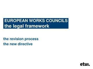 EUROPEAN WORKS COUNCILS the legal framework