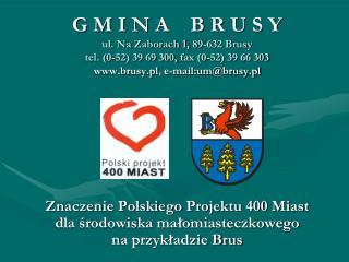 Znaczenie Polskiego Projektu 400 Miast  dla środowiska małomiasteczkowego  na przykładzie Brus