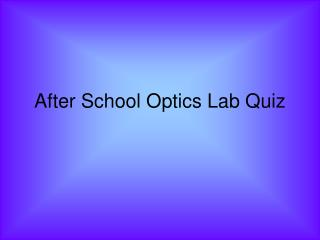 After School Optics Lab Quiz