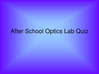 After School Optics Lab Quiz