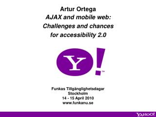 Artur Ortega AJAX and mobile web:  Challenges and chances  for accessibility 2.0