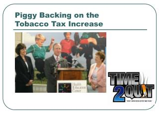 Piggy Backing on the  Tobacco Tax Increase