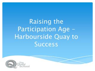 Raising the Participation Age – Harbourside Quay to Success
