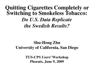 Quitting Cigarettes Completely or Switching to Smokeless Tobacco: Do U.S. Data Replicate