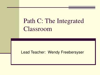 Path C: The Integrated Classroom
