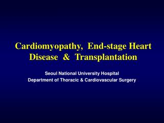 Cardiomyopathy,  End-stage Heart Disease  &  Transplantation
