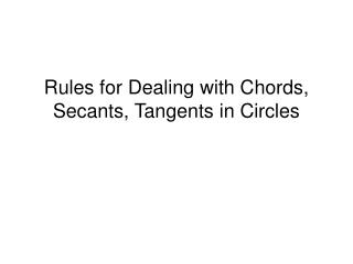 Rules for Dealing with Chords, Secants, Tangents in Circles