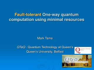 Mark Tame QTeQ  - Quantum Technology at Queen�s Queen�s University, Belfast