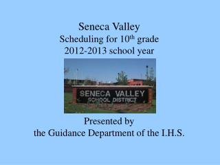 Seneca Valley Scheduling for 10 th  grade 2012-2013 school year Presented by